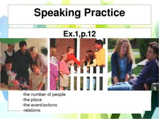 Speaking Practice Ex.1,p.12 -the number of people -the place -the event/actio