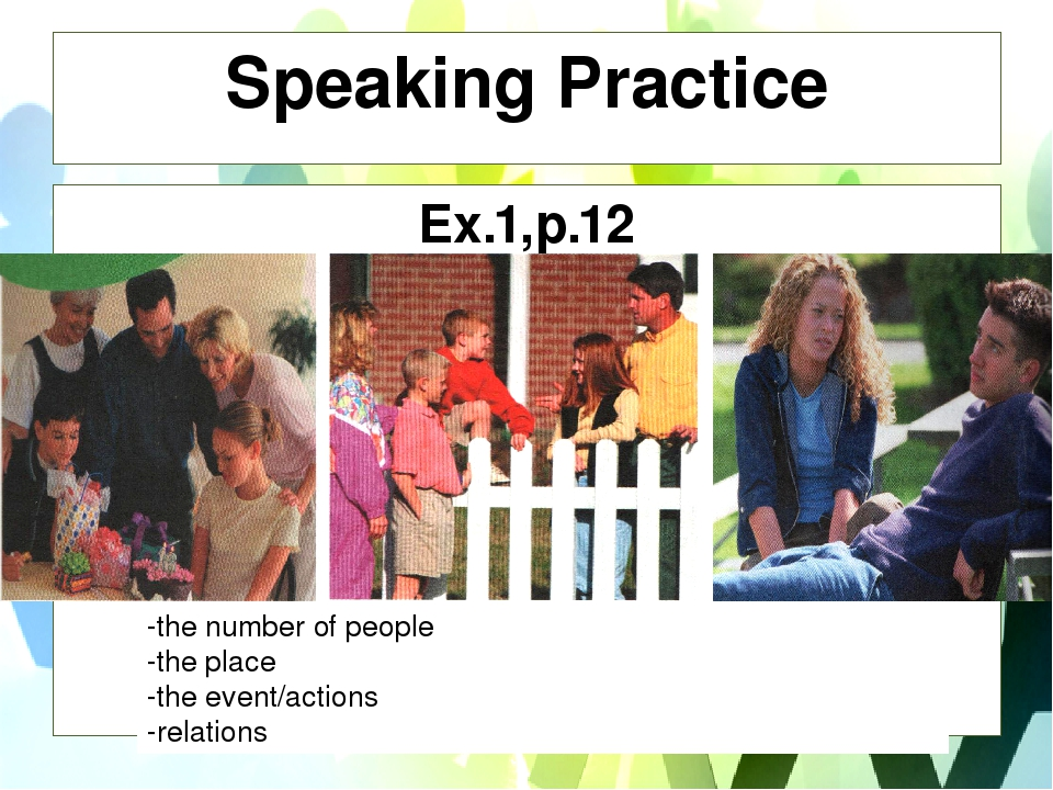 Speaking Practice Ex.1,p.12 -the number of people -the place -the event/actio...