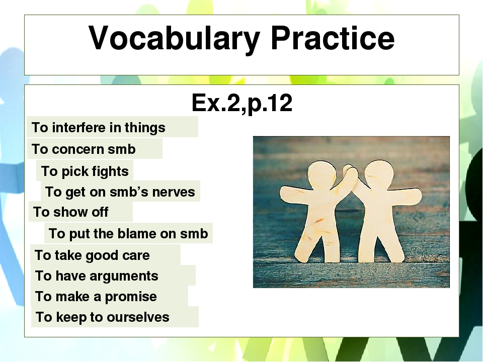 Vocabulary Practice Ex.2,p.12 To interfere in things To concern smb To pick f...