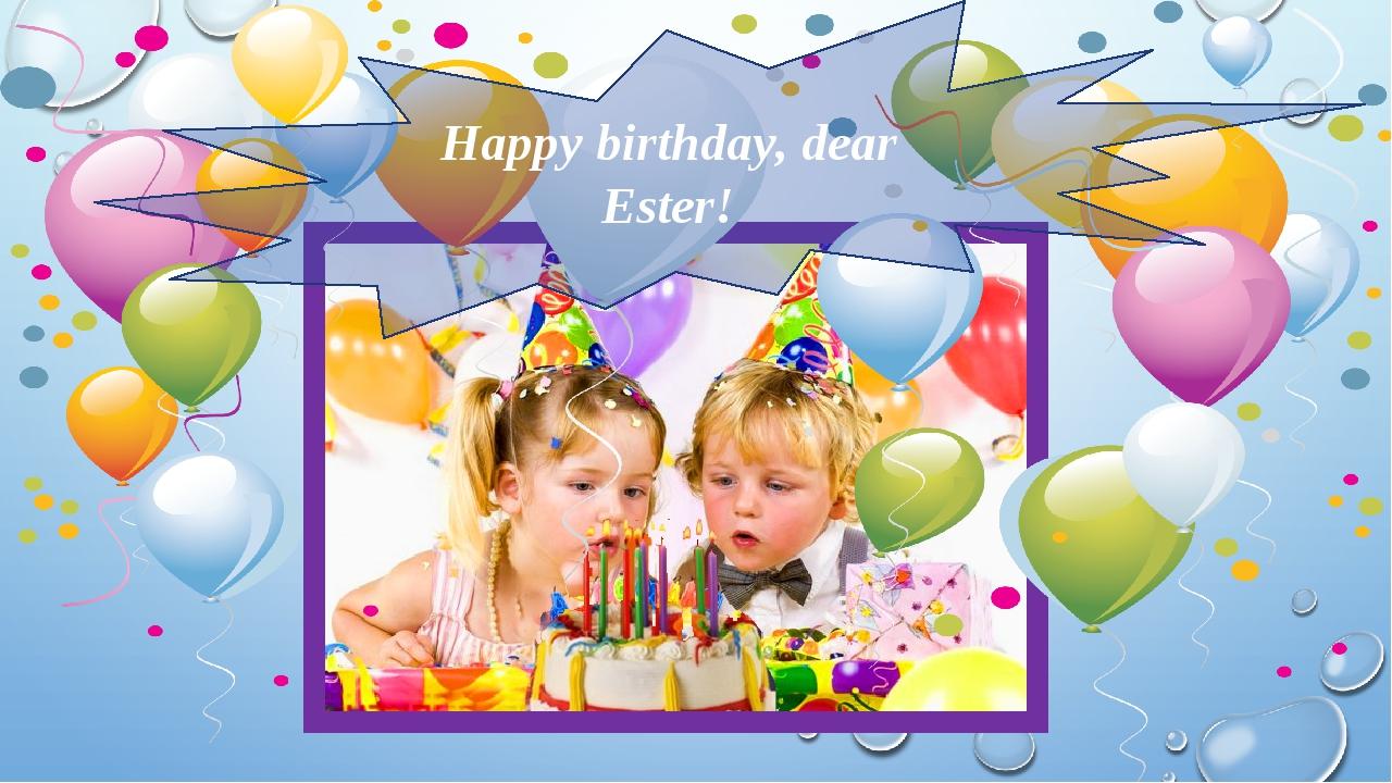 Happy birthday, dear Ester!