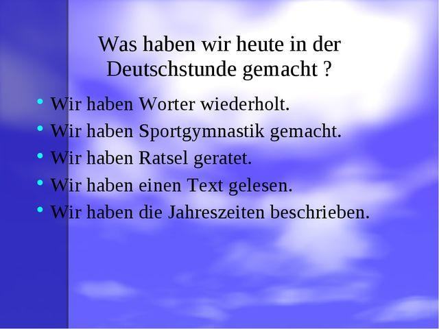 Was haben wir heute in der Deutschstunde gemacht ? Wir haben Worter wiederhol...
