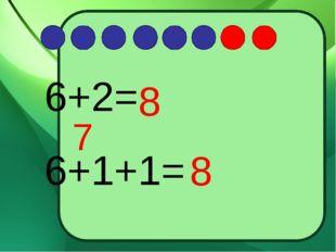 6+2= 6+1+1= 7 8 8