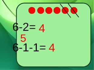 6-2= 6-1-1= 5 4 4