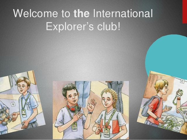 Welcome to the International Explorer's club!