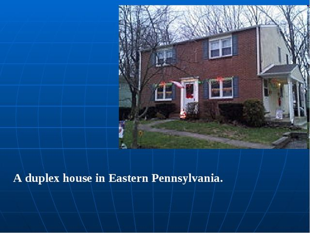 A duplex house in Eastern Pennsylvania.