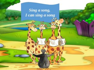 Sing a song, I can sing a song