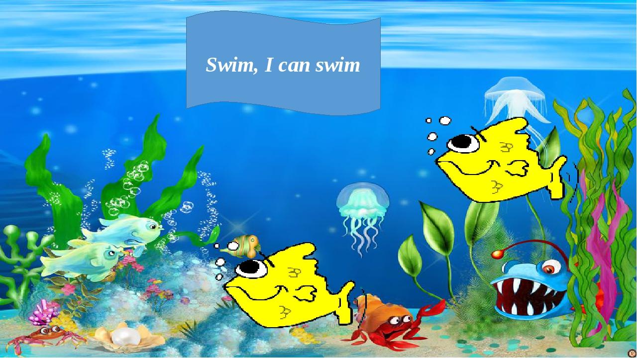 Swim, I can swim