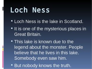 Loch Ness Loch Ness is the lake in Scotland. It is one of the mysterious plac
