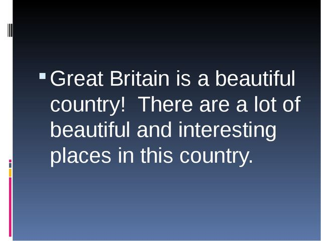 Great Britain is a beautiful country! There are a lot of beautiful and inter...