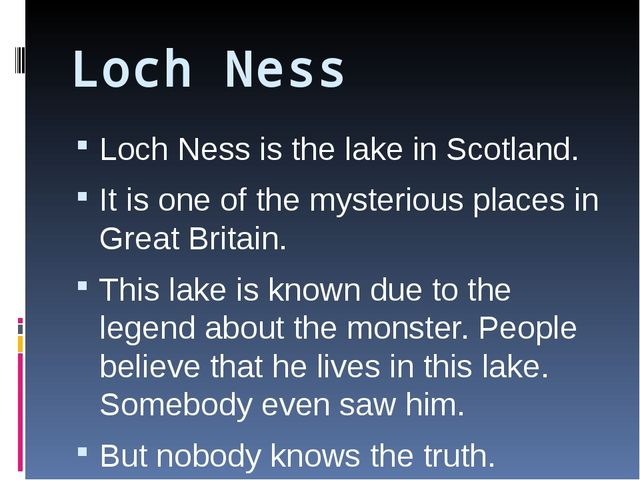 Loch Ness Loch Ness is the lake in Scotland. It is one of the mysterious plac...