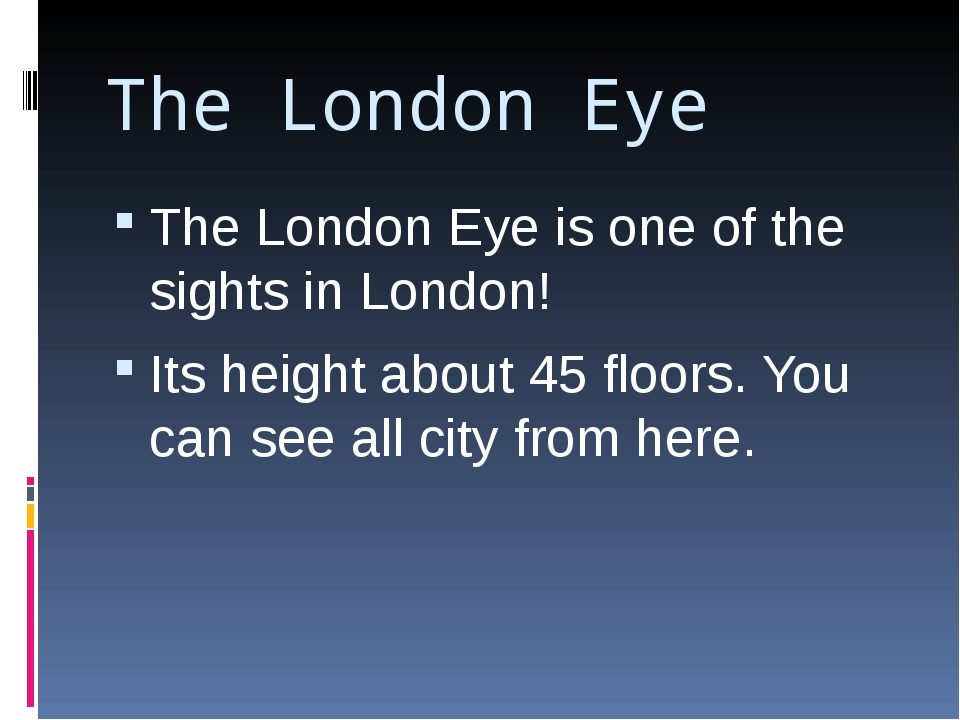 The London Eye The London Eye is one of the sights in London! Its height abou...