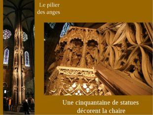 Le pilier des anges Une cinquantaine de statues décorent la chaire