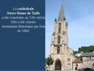 Lacathédrale Notre-Dame deTulle a été construite auXIIesiècle. Elle a ét