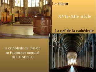 La nef de la cathédrale Le chœur XVIe-XIIe siècle La cathédrale est classée a