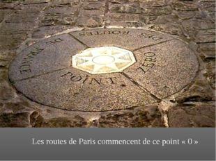 Les routes de Paris commencent de ce point «0»