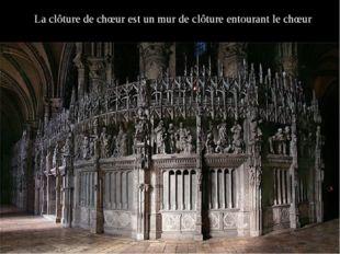 Laclôture de chœurest un mur de clôture entourant le chœur
