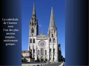 La cathédrale de Chartres reste l'un des plus anciens temples, entièrement go