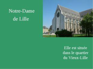 Notre-Dame de Lille Elle est située dans le quartier du Vieux-Lille