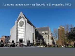 La statue miraculeuse y est déposée le 21 septembre 1872
