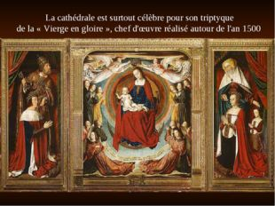 La cathédrale est surtout célèbre pour sontriptyque de la «Vierge en gloire