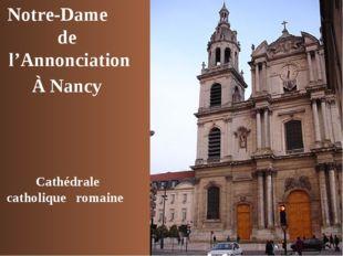 Notre-Dame de l'Annonciation À Nancy Cathédrale catholique romaine