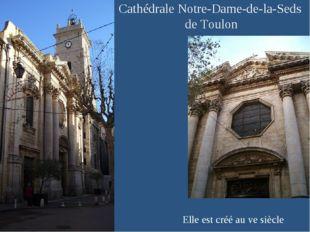 Cathédrale Notre-Dame-de-la-Seds de Toulon Elle est créé auvesiècle