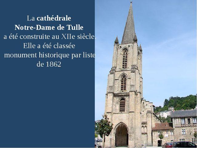 Lacathédrale Notre-Dame deTulle a été construite auXIIesiècle. Elle a ét...