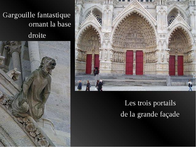 Les trois portails de la grande façade Gargouille fantastique ornant la base...