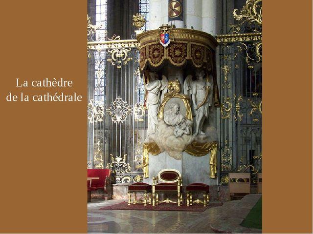 La cathèdre de la cathédrale