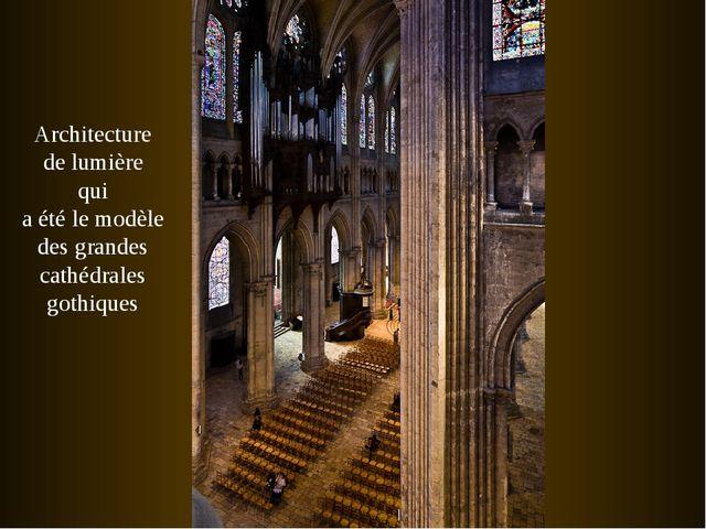 Architecture de lumière qui a été lemodèle des grandes cathédrales gothiques