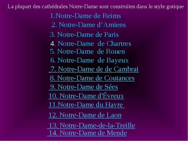 La plupart des cathédrales Notre-Dame sont construites dans le style gotique...