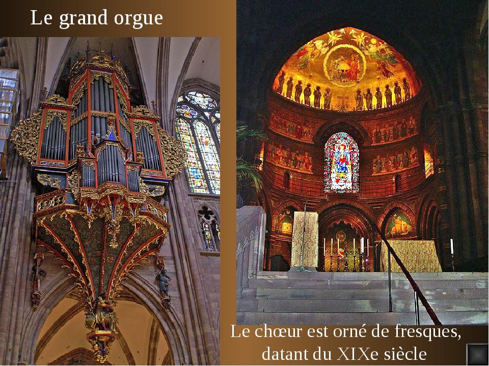 Le grand orgue Le chœur est orné de fresques, datant du XIXe siècle