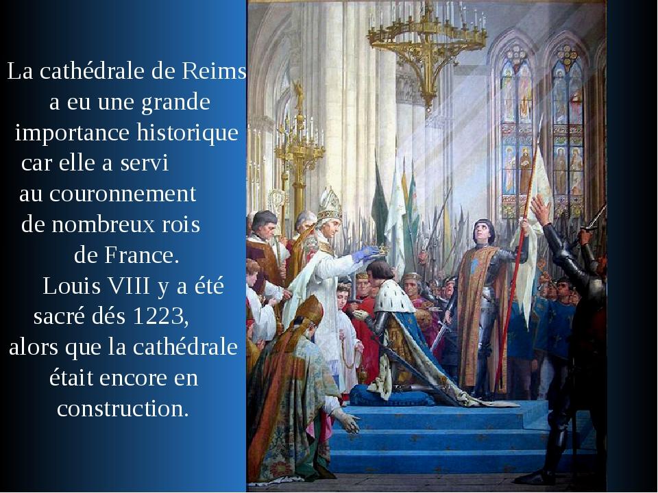 La cathédrale de Reims a eu une grande importance historique car elle a servi...