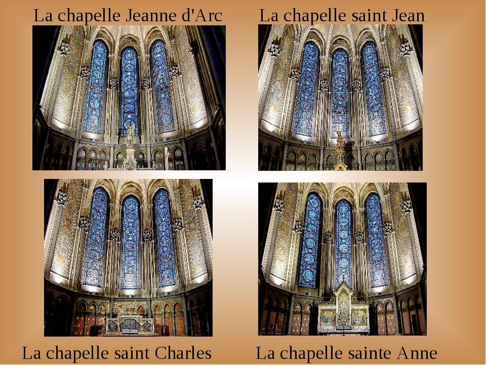 La chapelle Jeanne d'Arc La chapelle sainte Anne La chapelle saint Charles La...