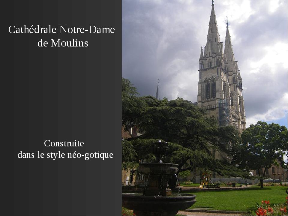Construite dans le style néo-gotique Cathédrale Notre-Dame de Moulins