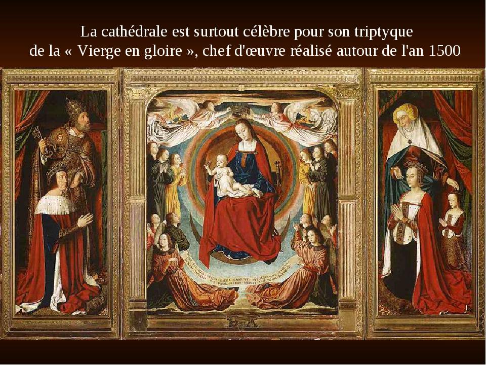 La cathédrale est surtout célèbre pour sontriptyque de la «Vierge en gloire...