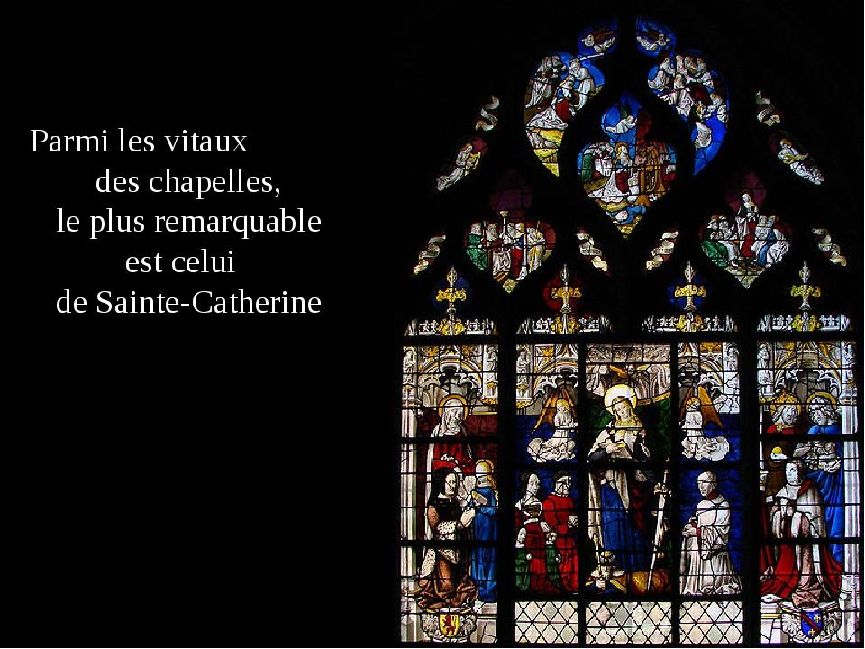Parmi les vitaux des chapelles, le plus remarquable est celui deSainte-Cathe...