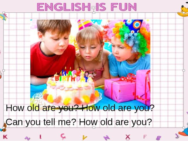 How old are you? How old are you? Can you tell me? How old are you?