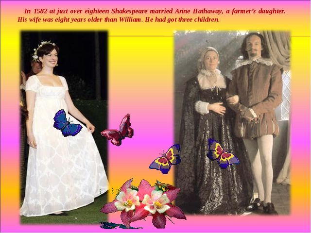 In 1582 at just over eighteen Shakespeare married Anne Hathaway, a farmer's d...