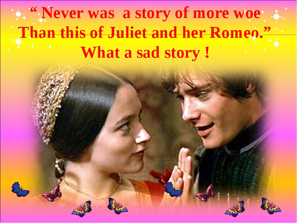 """ Never was a story of more woe Than this of Juliet and her Romeo."" What a sa..."