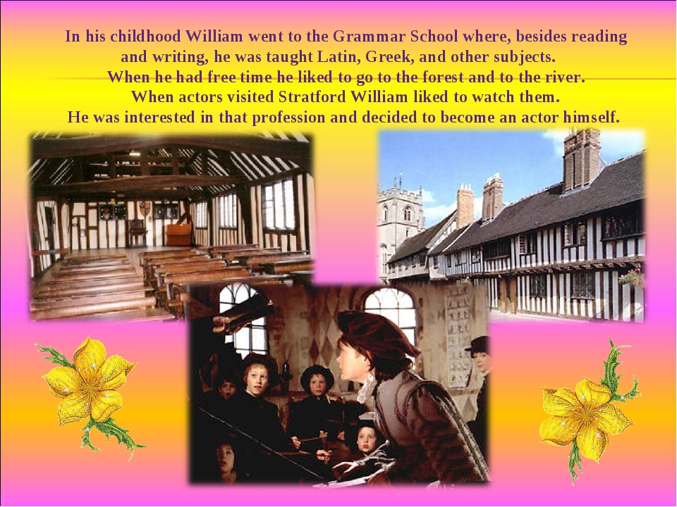 In his childhood William went to the Grammar School where, besides reading an...
