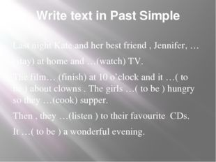 Write text in Past Simple Last night Kate and her best friend , Jennifer, … (