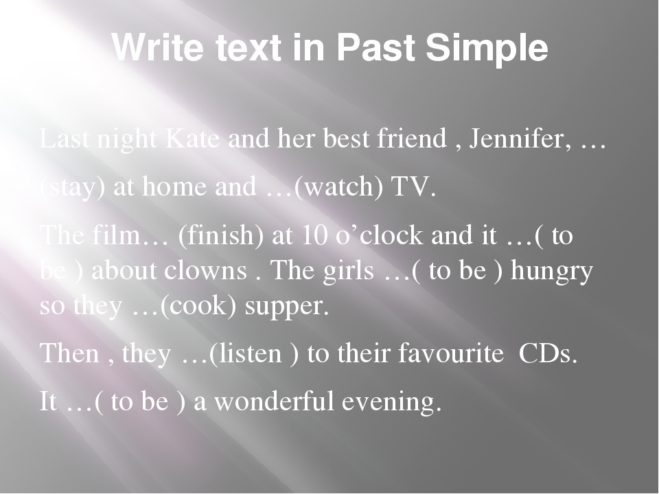 Write text in Past Simple Last night Kate and her best friend , Jennifer, … (...