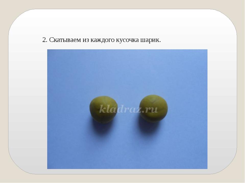 2. Скатываем из каждого кусочка шарик.