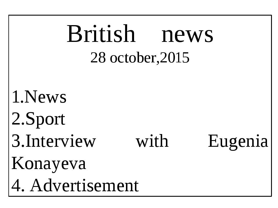 British news 28 october,2015 1.News 2.Sport 3.Interview with Eugenia Konayeva...