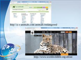 http://a-z-animals.com/animals/endangered/ http://www.worldwildlife.org/about