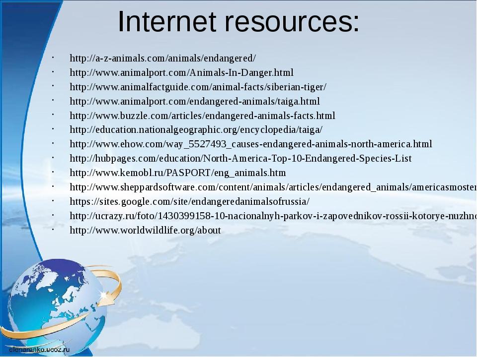 Internet resources: http://a-z-animals.com/animals/endangered/ http://www.ani...