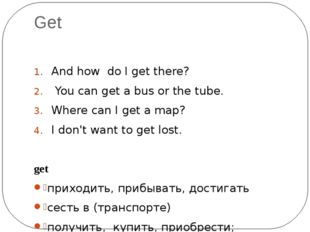 Get And how do I get there? You can get a bus or the tube. Where can I get a