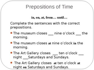 Prepositions of Time in, on, at, from… until… Complete the sentences with the