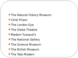 The Natural History Museum Clink Prison The London Eye The Globe Theatre Mad